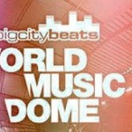 Der BigCityBeats ­ WORLD MUSIC DOME°!