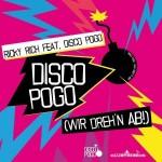 "Ricky Rich feat. Disco Pogo, ""Disco Pogo (Wir Dreh'n Ab!)"""