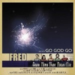"Fred – ""Go God Go"""