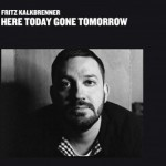 "Fritz Kalkbrenner – ""Here Today Gone Tomorrow"" Album-Tour!"