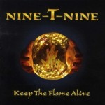 "Nine-T-Nine – ""Keep The Flame Alive"""