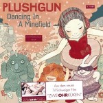 "Plushgun – ""Dancing In A Minefield"""