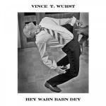 Vince T. Wurst – Hey Wabn Babn Dey