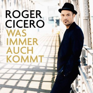 Roger Cicero - Was immer auch kommt