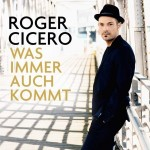 """Roger Cicero erobert mit neuem Album """"Was immer auch kommt"""" Platz vier!"""