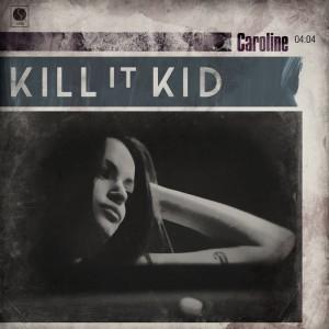 Kill It Kid - Caroline