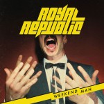 "Royal Republic präsentieren ihr drittes Album ""Weekend Man"""