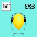 """BLONDE – """"Nothing Like This"""" feat. Craig David  Vö: 18.03.2016"""