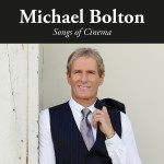 "Michael Bolton ""Songs of Cinema"" – VÖ: 10.02.2017"