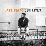 """Jake Isaac veröffentlicht sein Debütalbum """"Our Lives"""""""