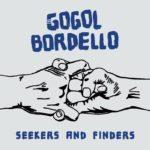 """Gogol Bordello: Die New Yorker Gypsy Punks kündigen ihr neues Album """"Seekers & Finders"""" für August an!"""
