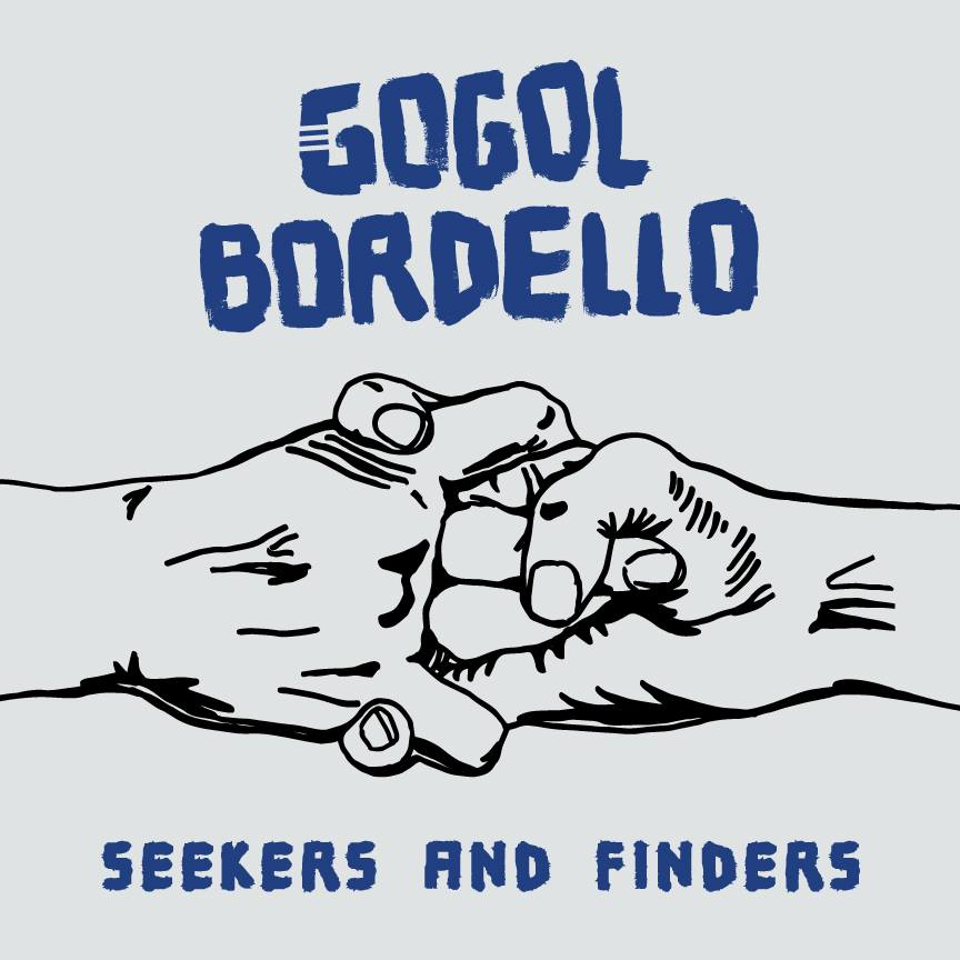 "Gogol Bordello: Die New Yorker Gypsy Punks kündigen ihr neues Album ""Seekers & Finders"" für August an!"