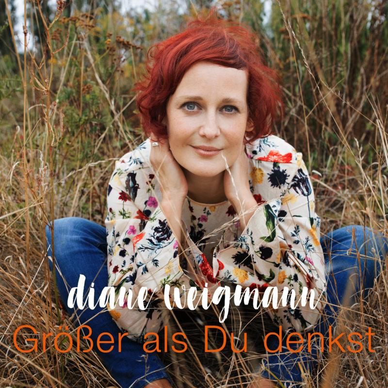 """Diane Weigmann – """"Größer als Du denkst"""" – Single und Video out now"""