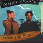 """MILKY CHANCE veröffentlichen ihr neues Album """"Mind The Moon"""""""